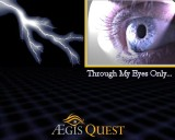 """Through My Eyes Only"": Aegis Quest"