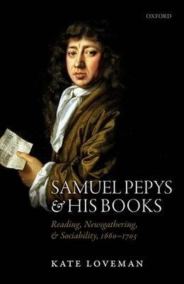 Kate Loveman, Samuel Pepys and His Books (Oxford, 2015)